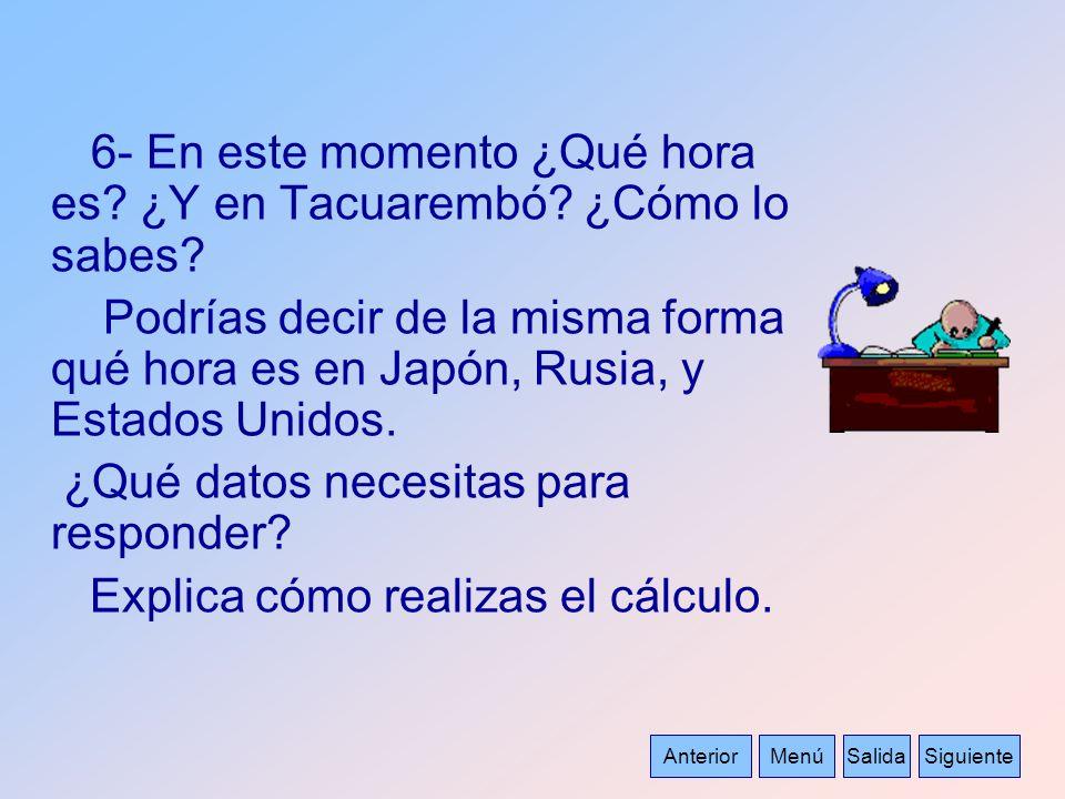 6- En este momento ¿Qué hora es? ¿Y en Tacuarembó? ¿Cómo lo sabes? Podrías decir de la misma forma qué hora es en Japón, Rusia, y Estados Unidos. ¿Qué