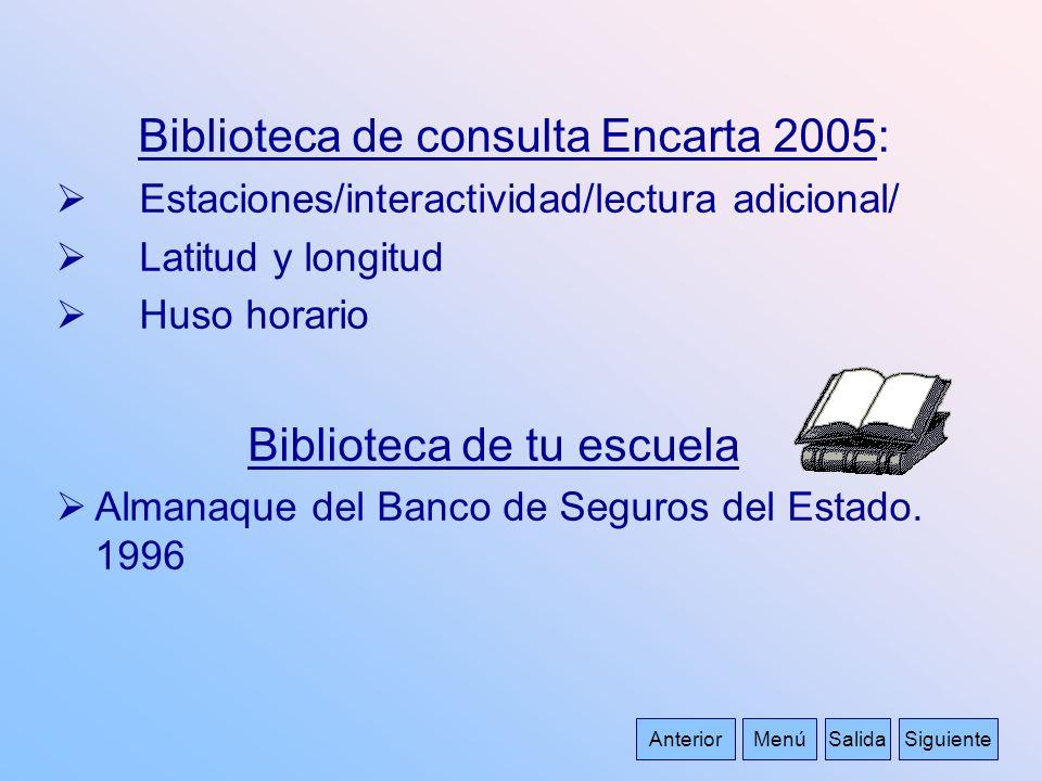 Biblioteca de consulta Encarta 2005: Estaciones/interactividad/lectura adicional/ Latitud y longitud Huso horario Biblioteca de tu escuela Almanaque d