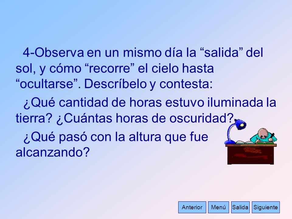 AnteriorMenúSalidaSiguiente 4-Observa en un mismo día la salida del sol, y cómo recorre el cielo hasta ocultarse. Descríbelo y contesta: ¿Qué cantidad
