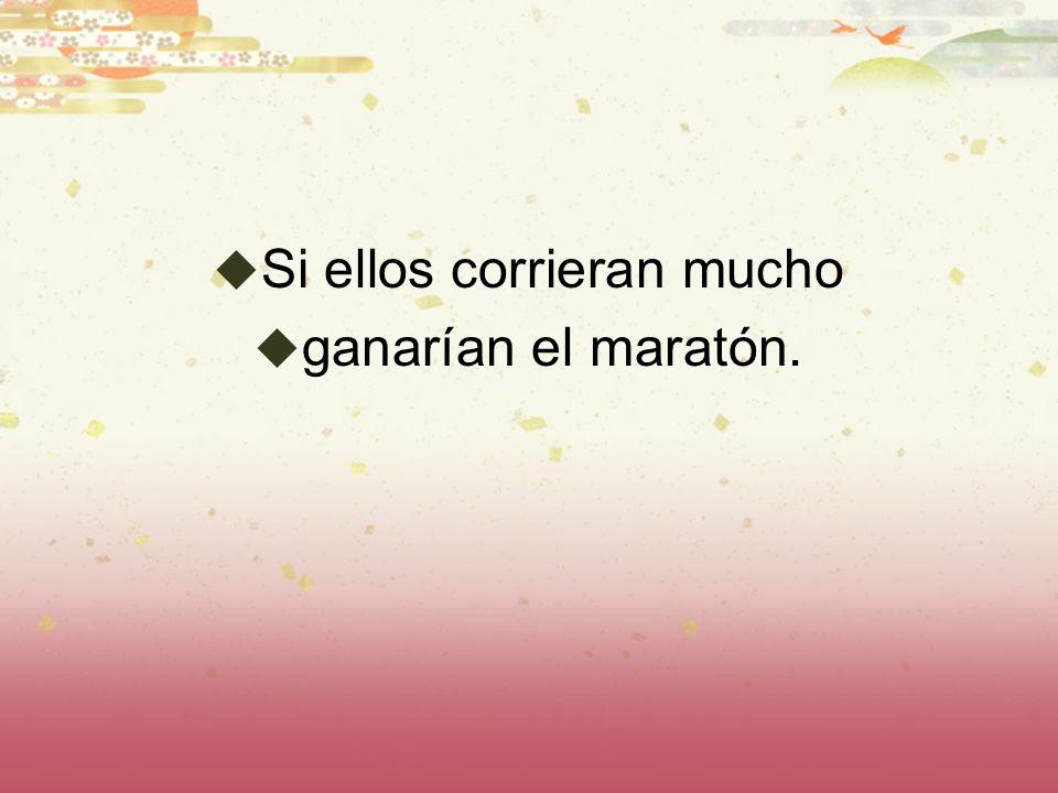 Si ellos corrieran mucho ganarían el maratón.
