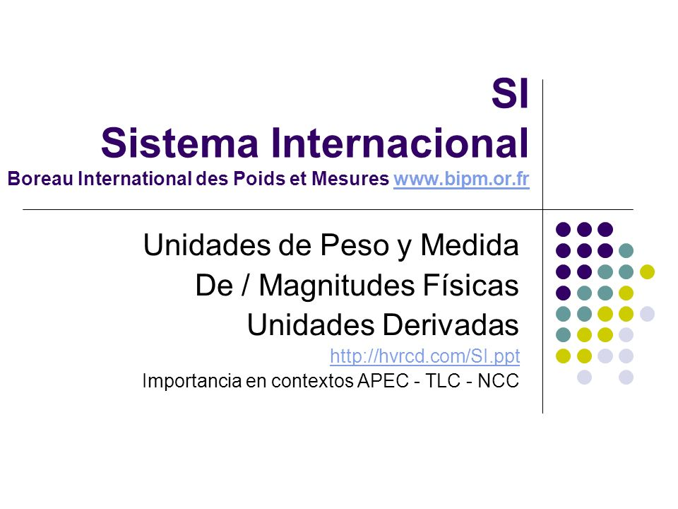 SI APEC ( XXI ) La 11e Conférence générale des poids et mesures (1960) adopta le nom Système international d unités (avec l abréviation internationale SI) pour le système pratique d unités de mesure.