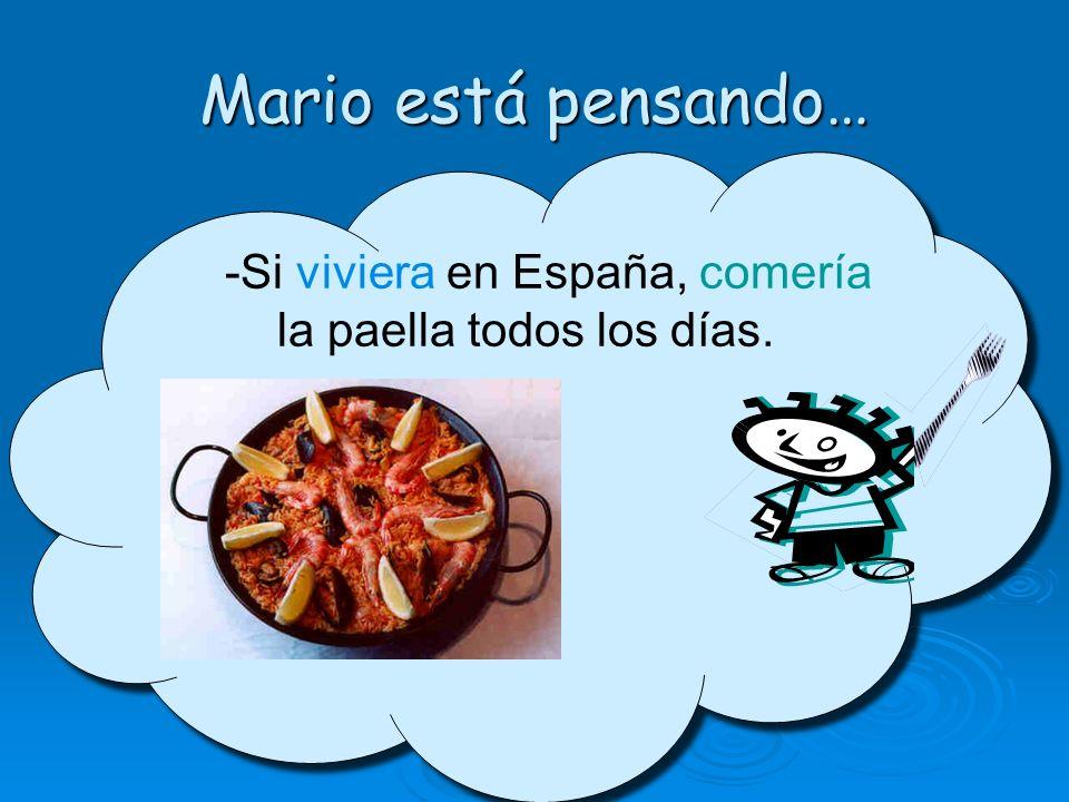 Mario está pensando… -Si viviera en España, comería la paella todos los días.