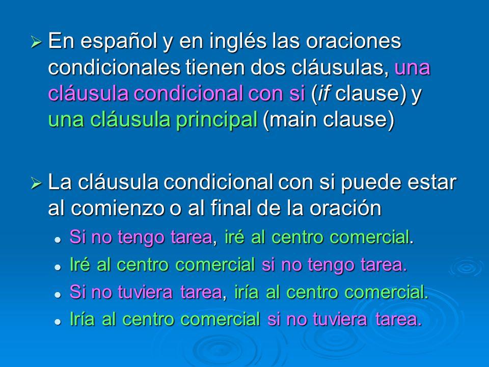 En español y en inglés las oraciones condicionales tienen dos cláusulas, una cláusula condicional con si (if clause) y una cláusula principal (main cl