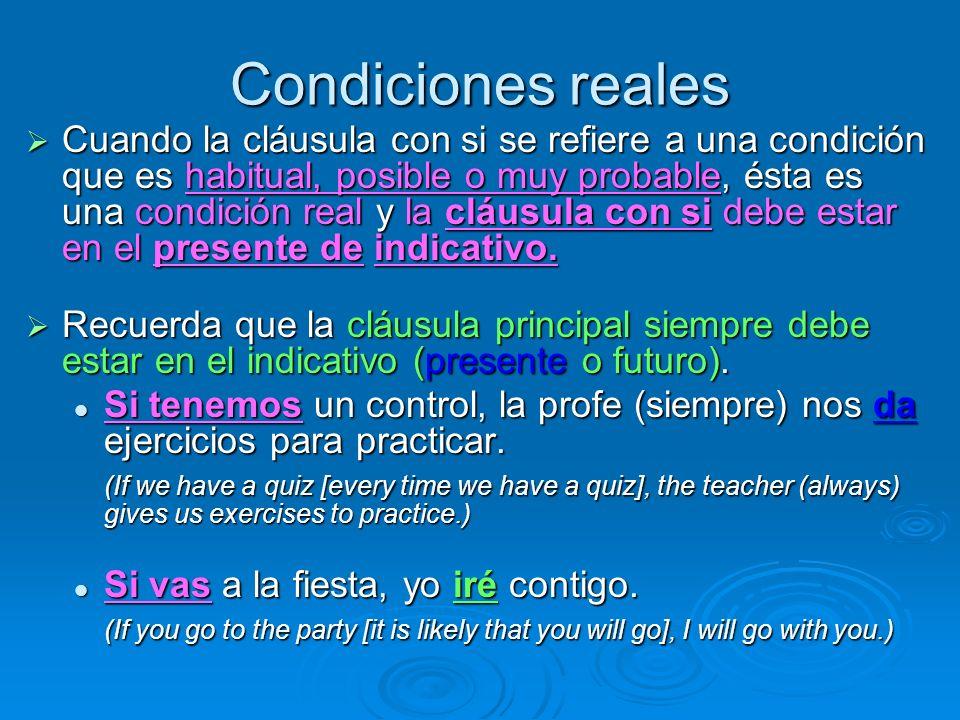 Condiciones reales Cuando la cláusula con si se refiere a una condición que es habitual, posible o muy probable, ésta es una condición real y la cláus