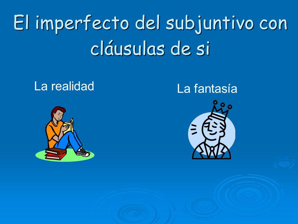 Condiciones contrarias a la realidad actual (presente) Cuando la cláusula con si se refiere a una situación contraria a la realidad (falsa) la cláusula con si necesita el imperfecto del subjuntivo.