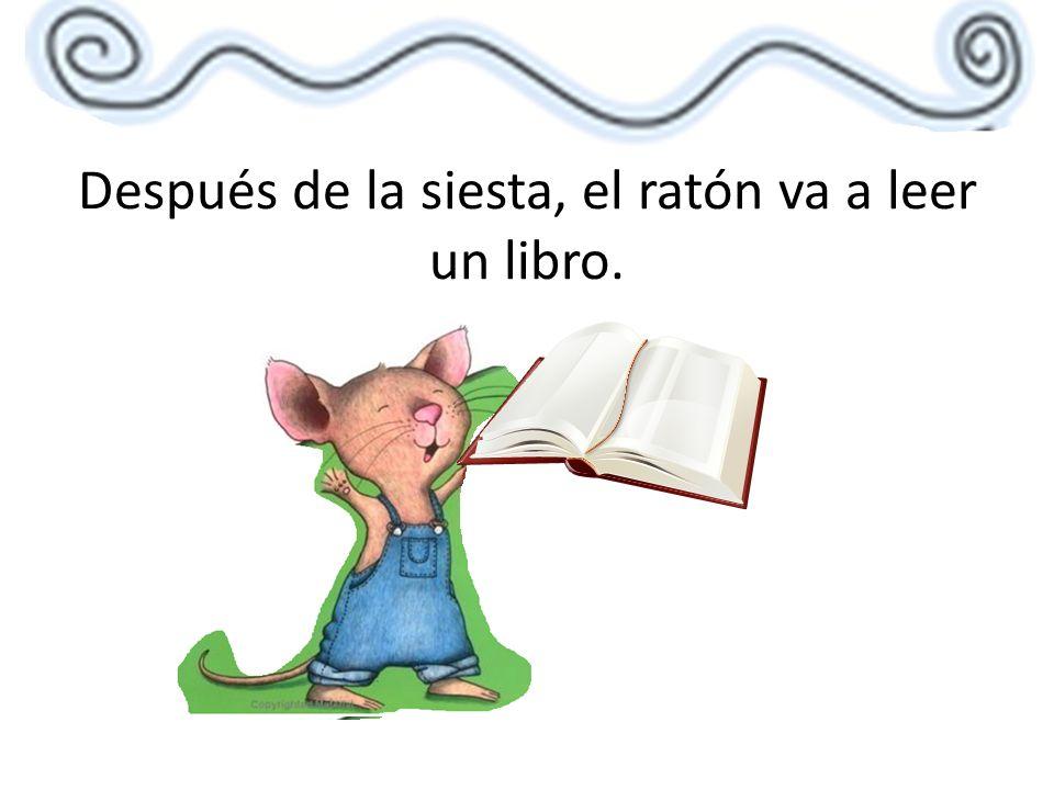 Después de la siesta, el ratón va a leer un libro.