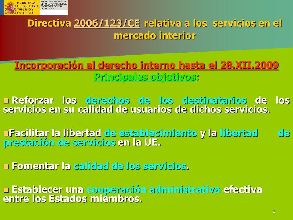 1 Directiva 2006/123/CE relativa a los servicios en el mercado interior 2006/123/CE Incorporación al derecho interno hasta el 28.XII.2009 Principales