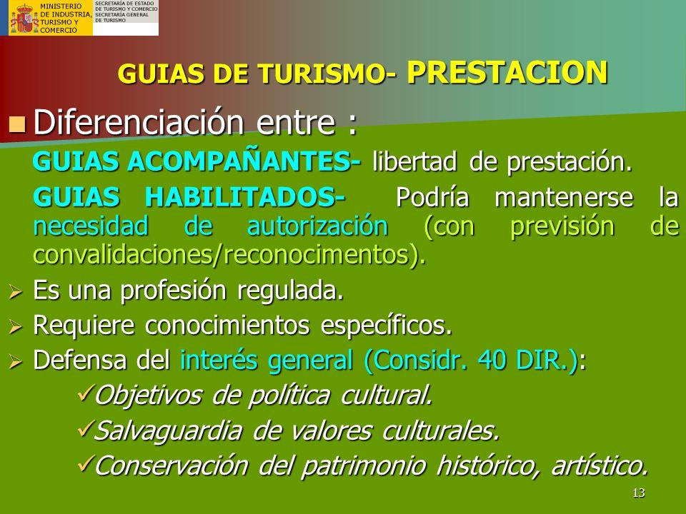 13 GUIAS DE TURISMO- PRESTACION Diferenciación entre : Diferenciación entre : GUIAS ACOMPAÑANTES- libertad de prestación. GUIAS ACOMPAÑANTES- libertad