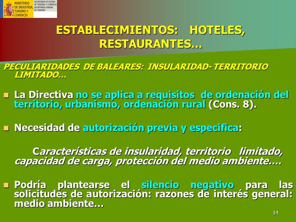 14 ESTABLECIMIENTOS: HOTELES, RESTAURANTES… PECULIARIDADES DE BALEARES: INSULARIDAD- TERRITORIO LIMITADO… La Directiva no se aplica a requisitos de or