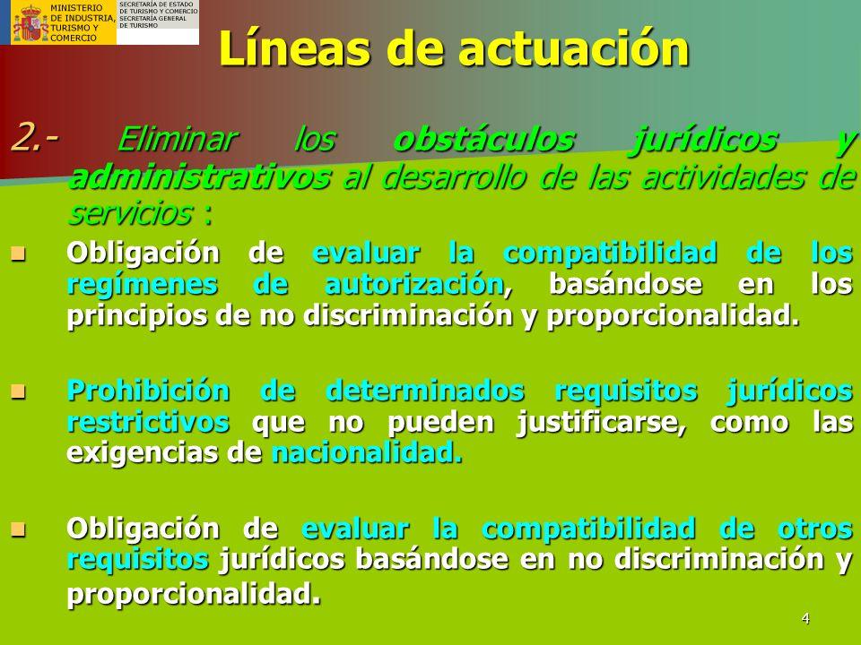 4 Líneas de actuación 2.- Eliminar los obstáculos jurídicos y administrativos al desarrollo de las actividades de servicios : Obligación de evaluar la