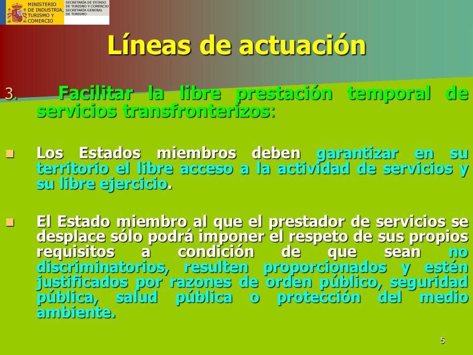 5 Líneas de actuación 3. Facilitar la libre prestación temporal de servicios transfronterizos: Los Estados miembros deben garantizar en su territorio