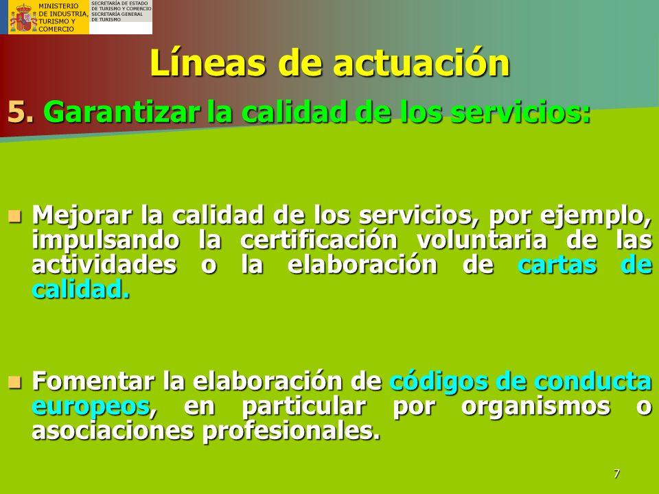 7 Líneas de actuación 5. Garantizar la calidad de los servicios: Mejorar la calidad de los servicios, por ejemplo, impulsando la certificación volunta