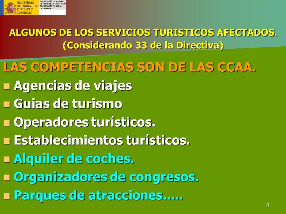 8 ALGUNOS DE LOS SERVICIOS TURISTICOS AFECTADOS. (Considerando 33 de la Directiva) LAS COMPETENCIAS SON DE LAS CCAA. Agencias de viajes Agencias de vi