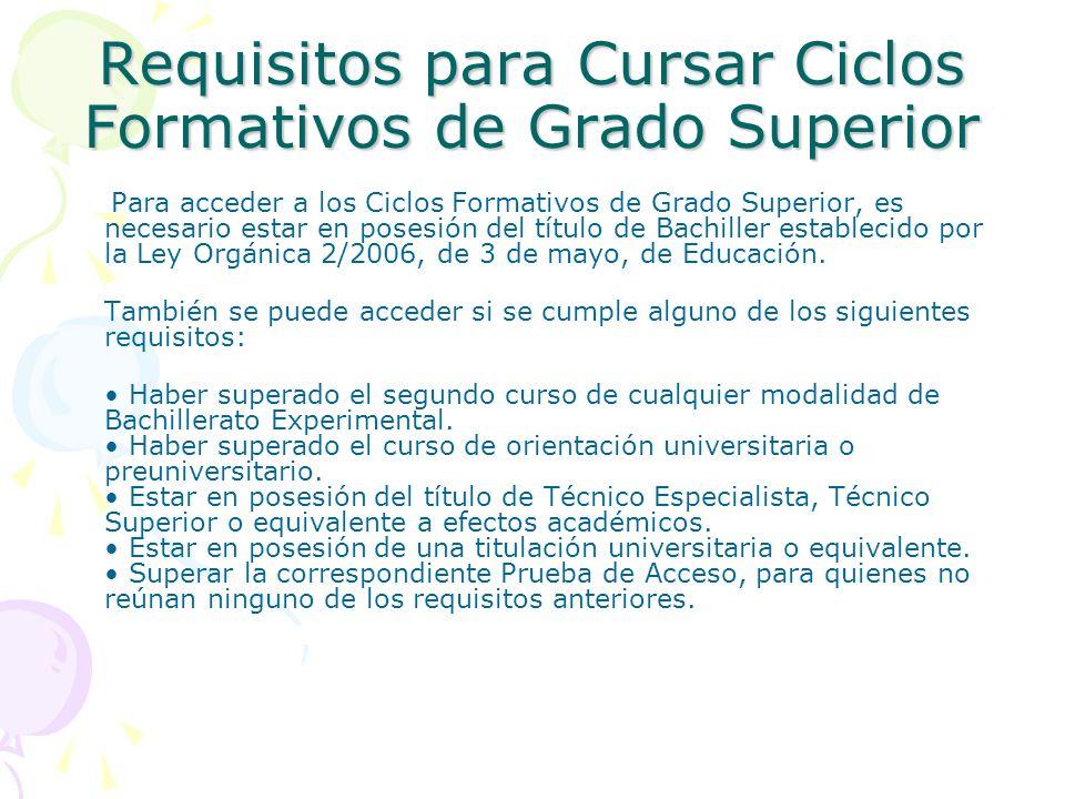 Requisitos para Cursar Ciclos Formativos de Grado Superior Para acceder a los Ciclos Formativos de Grado Superior, es necesario estar en posesión del