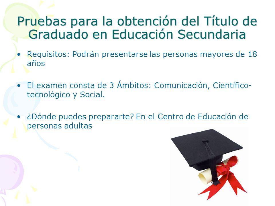 Pruebas para la obtención del Título de Graduado en Educación Secundaria Requisitos: Podrán presentarse las personas mayores de 18 años El examen cons