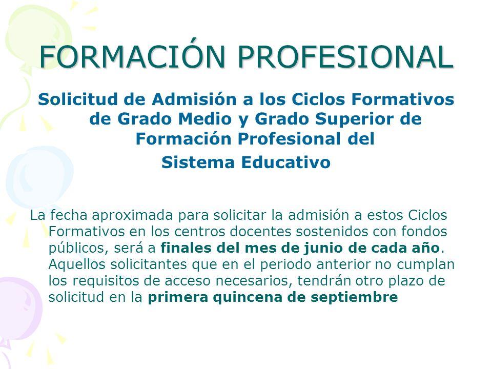 FORMACIÓN PROFESIONAL Solicitud de Admisión a los Ciclos Formativos de Grado Medio y Grado Superior de Formación Profesional del Sistema Educativo La