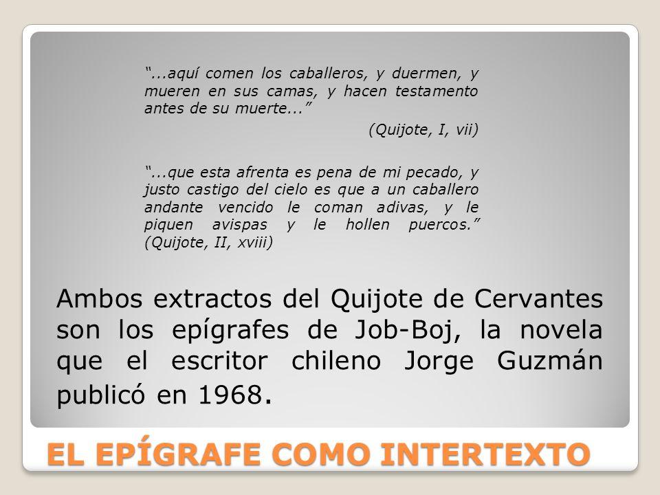 EL EPÍGRAFE COMO INTERTEXTO Ambos extractos del Quijote de Cervantes son los epígrafes de Job-Boj, la novela que el escritor chileno Jorge Guzmán publ