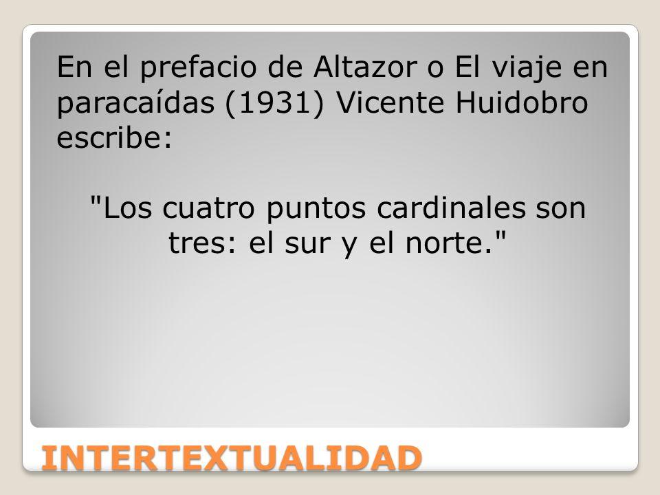 INTERTEXTUALIDAD En el prefacio de Altazor o El viaje en paracaídas (1931) Vicente Huidobro escribe:
