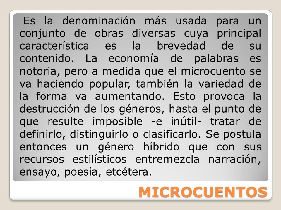MICROCUENTOS Es la denominación más usada para un conjunto de obras diversas cuya principal característica es la brevedad de su contenido. La economía