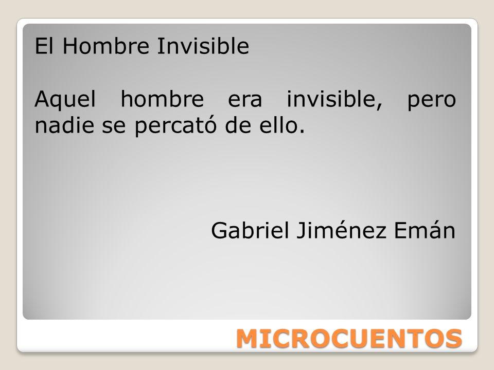 MICROCUENTOS El Hombre Invisible Aquel hombre era invisible, pero nadie se percató de ello. Gabriel Jiménez Emán