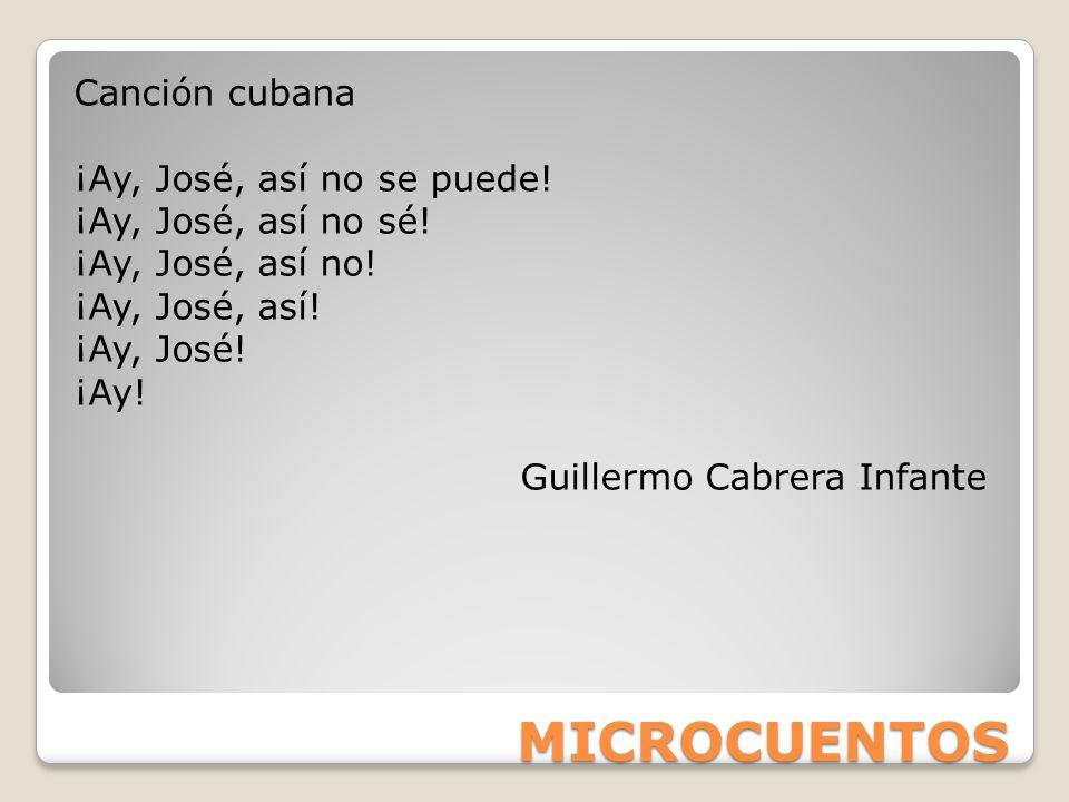 MICROCUENTOS Canción cubana ¡Ay, José, así no se puede! ¡Ay, José, así no sé! ¡Ay, José, así no! ¡Ay, José, así! ¡Ay, José! ¡Ay! Guillermo Cabrera Inf
