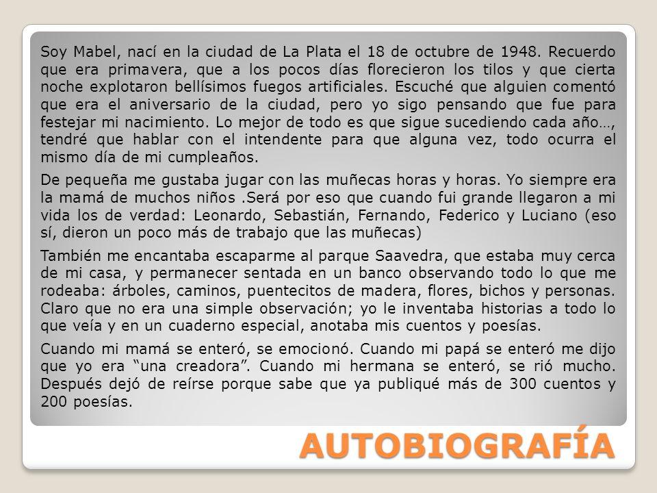 AUTOBIOGRAFÍA Soy Mabel, nací en la ciudad de La Plata el 18 de octubre de 1948. Recuerdo que era primavera, que a los pocos días florecieron los tilo