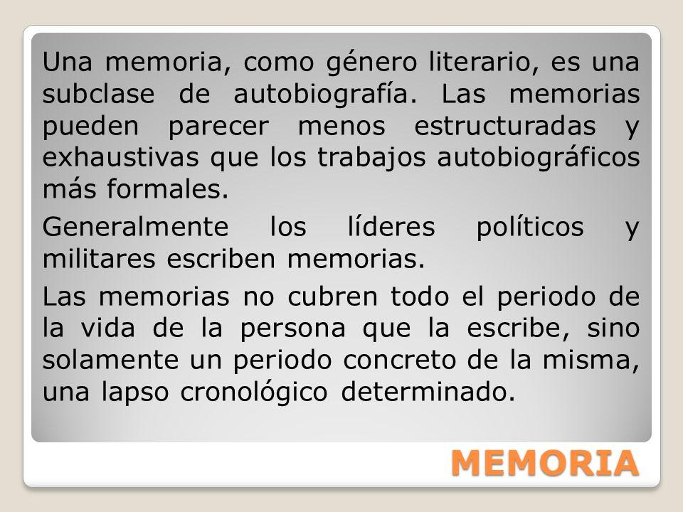 MEMORIA Una memoria, como género literario, es una subclase de autobiografía. Las memorias pueden parecer menos estructuradas y exhaustivas que los tr
