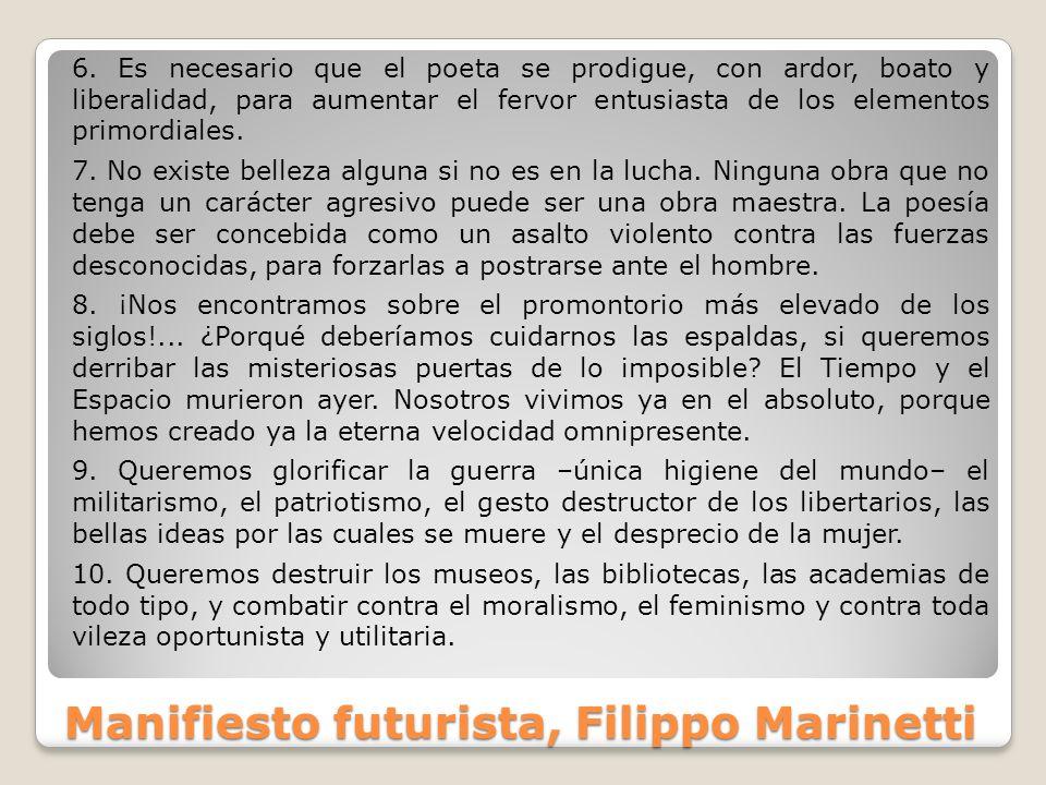 Manifiesto futurista, Filippo Marinetti 6. Es necesario que el poeta se prodigue, con ardor, boato y liberalidad, para aumentar el fervor entusiasta d