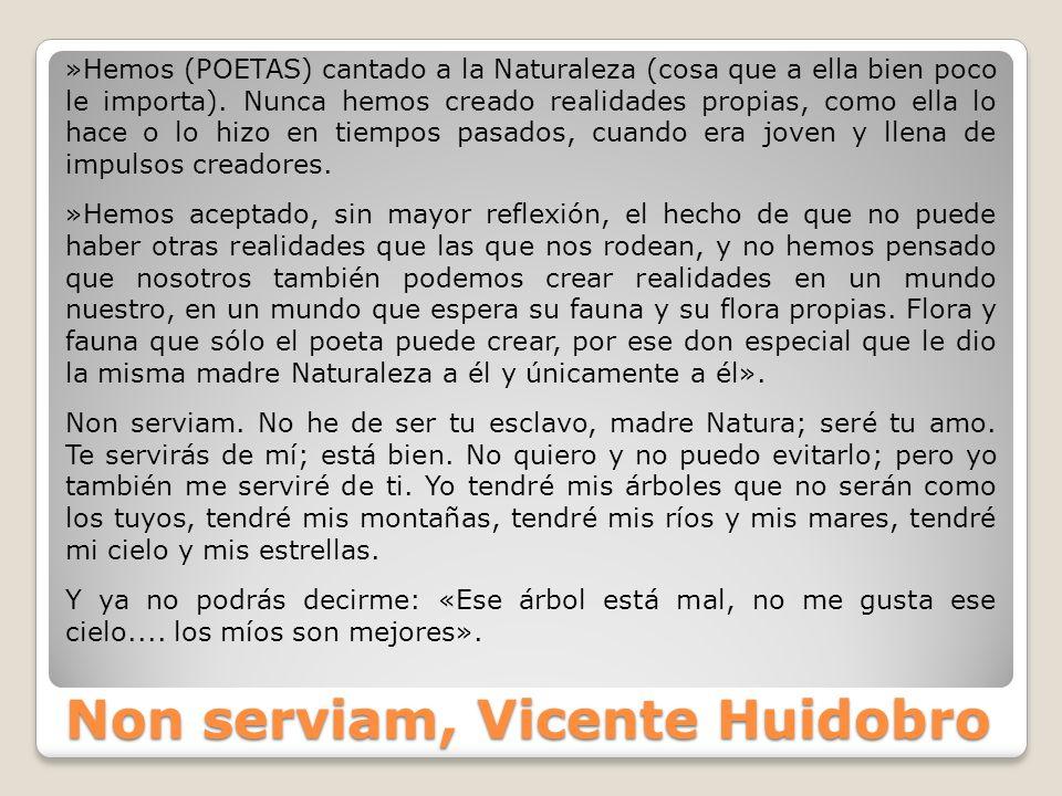 Non serviam, Vicente Huidobro »Hemos (POETAS) cantado a la Naturaleza (cosa que a ella bien poco le importa). Nunca hemos creado realidades propias, c