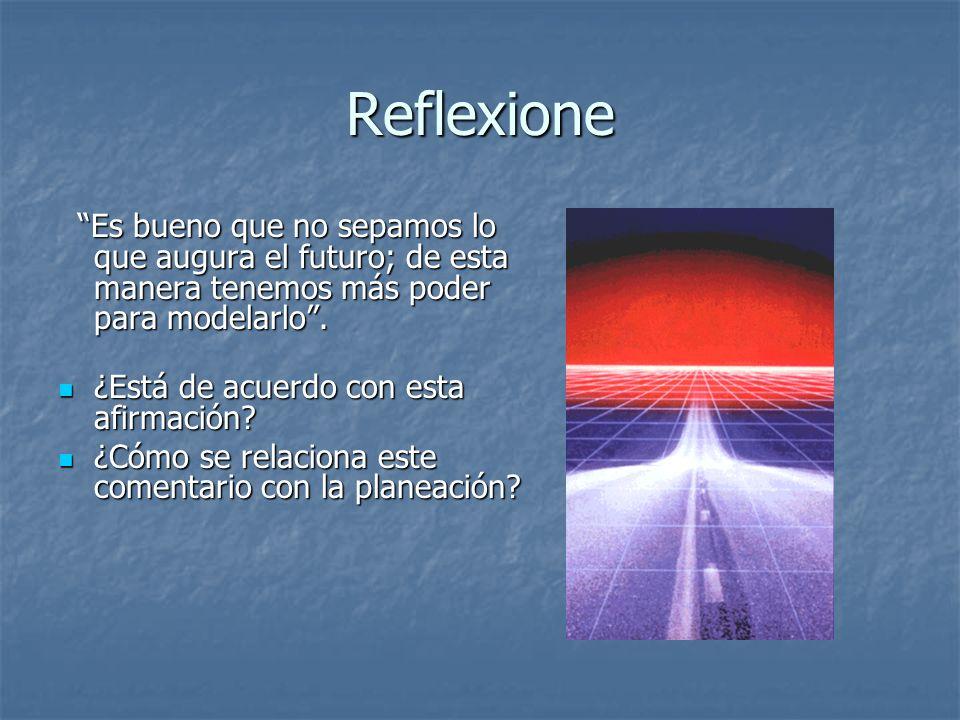 Reflexione Es bueno que no sepamos lo que augura el futuro; de esta manera tenemos más poder para modelarlo. Es bueno que no sepamos lo que augura el