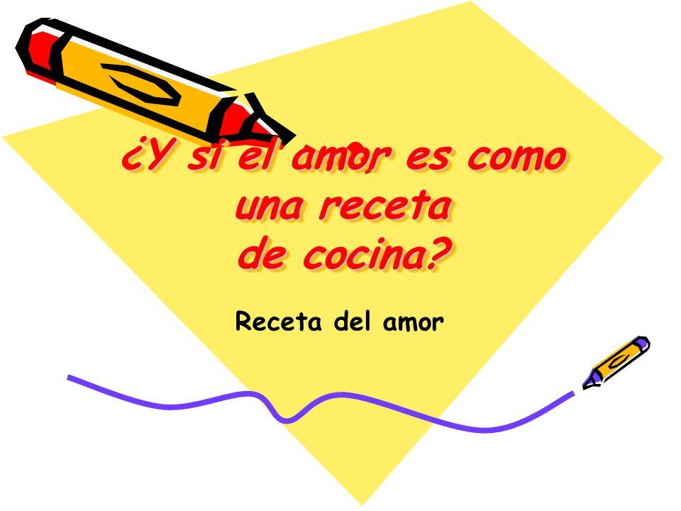 ¿Y si el amor es como una receta de cocina? Receta del amor