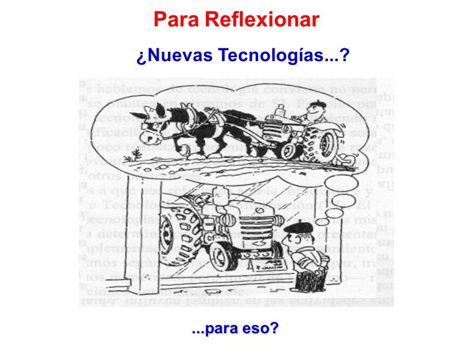 ...para eso? Para Reflexionar ¿Nuevas Tecnologías...?