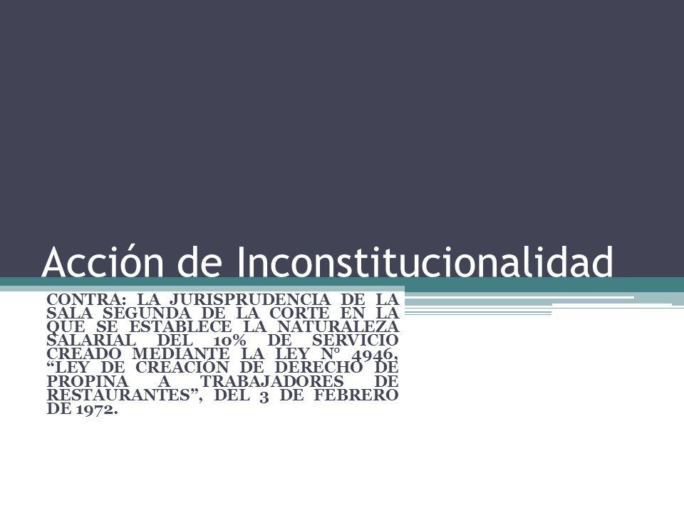 Acción de Inconstitucionalidad CONTRA: LA JURISPRUDENCIA DE LA SALA SEGUNDA DE LA CORTE EN LA QUE SE ESTABLECE LA NATURALEZA SALARIAL DEL 10% DE SERVI