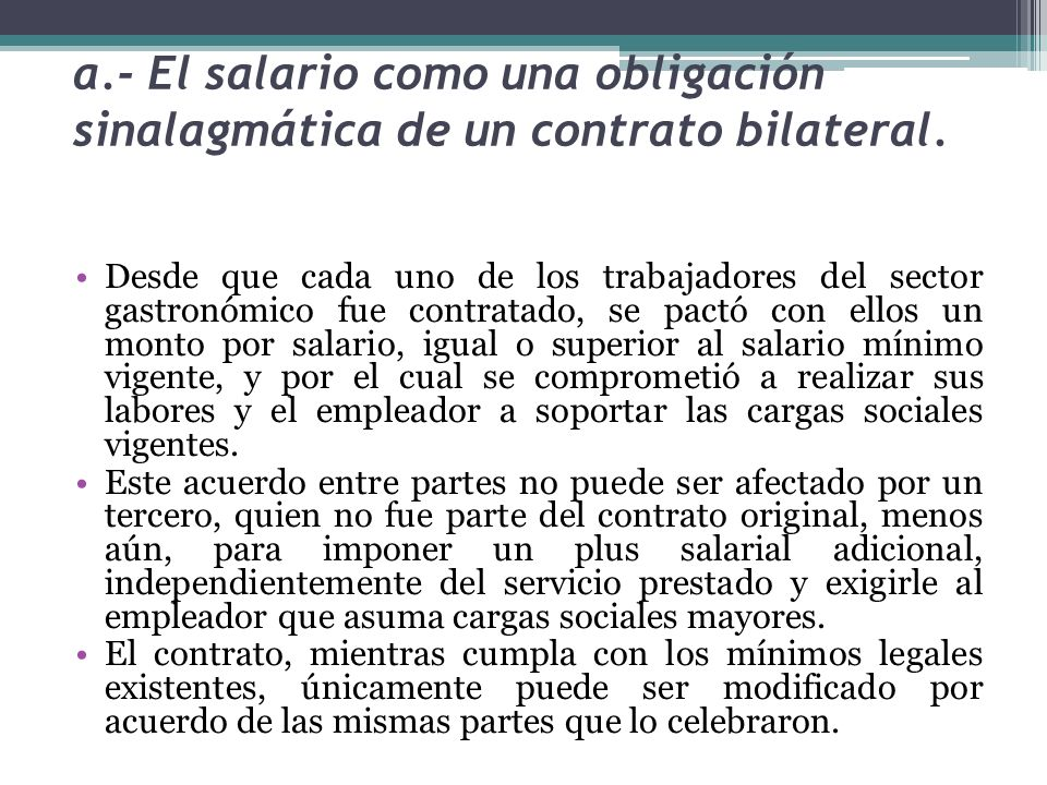 a.- El salario como una obligación sinalagmática de un contrato bilateral. Desde que cada uno de los trabajadores del sector gastronómico fue contrata