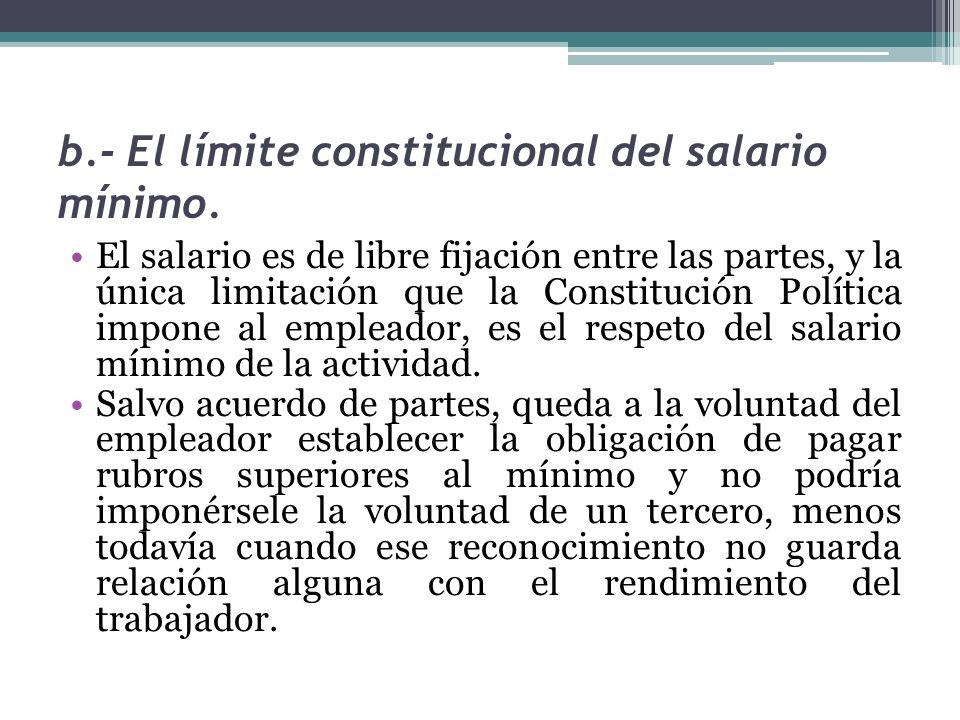 b.- El límite constitucional del salario mínimo. El salario es de libre fijación entre las partes, y la única limitación que la Constitución Política