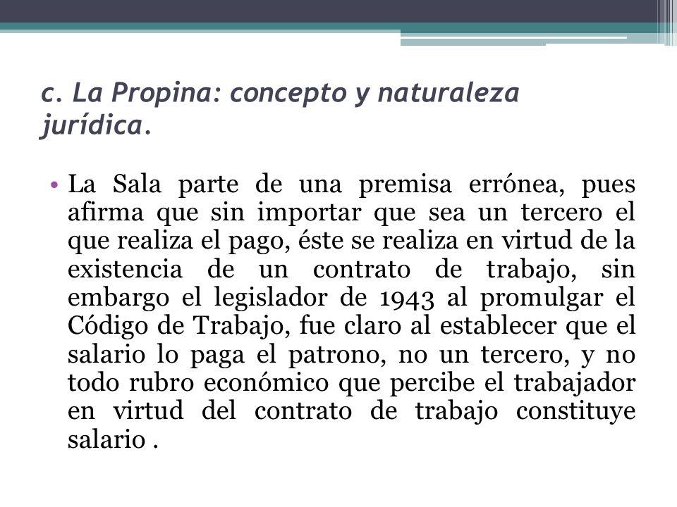 c. La Propina: concepto y naturaleza jurídica. La Sala parte de una premisa errónea, pues afirma que sin importar que sea un tercero el que realiza el