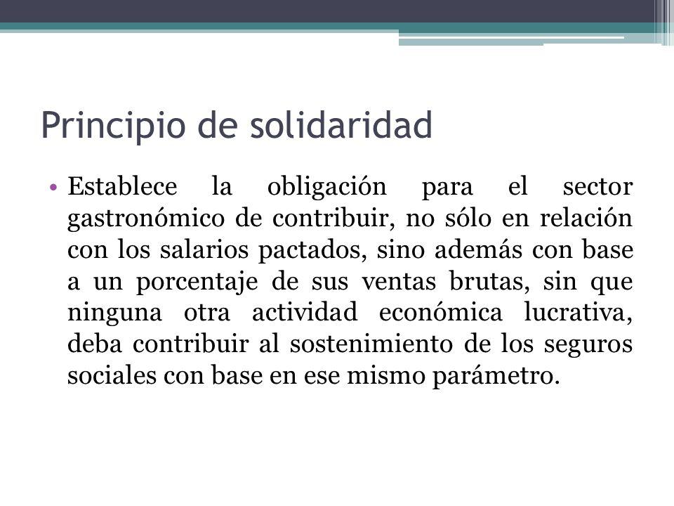 Principio de solidaridad Establece la obligación para el sector gastronómico de contribuir, no sólo en relación con los salarios pactados, sino además