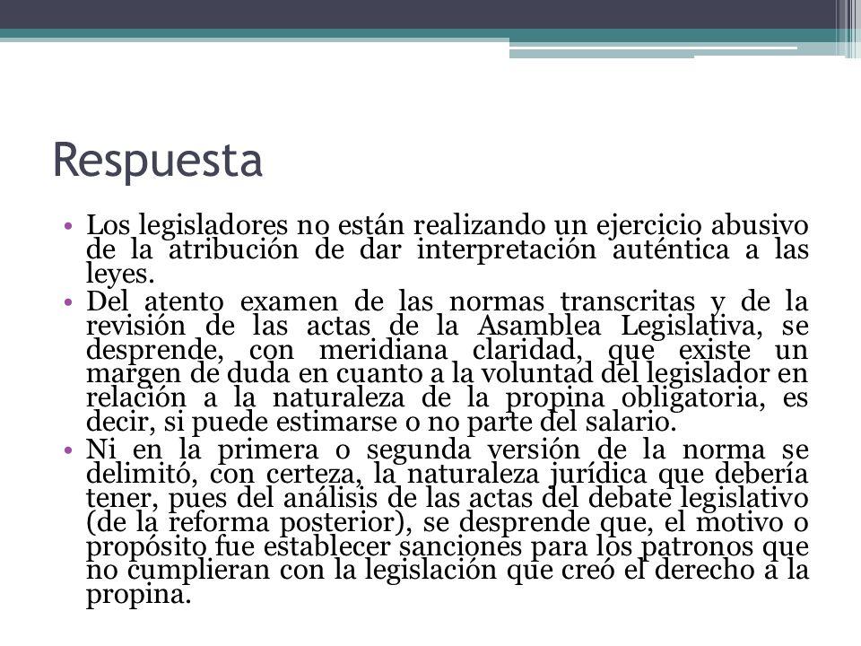 Respuesta Los legisladores no están realizando un ejercicio abusivo de la atribución de dar interpretación auténtica a las leyes. Del atento examen de