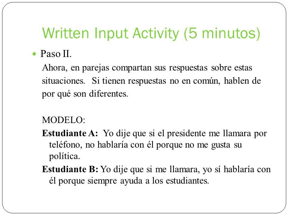 Written Input Activity (5 minutos) Paso II. Ahora, en parejas compartan sus respuestas sobre estas situaciones. Si tienen respuestas no en común, habl