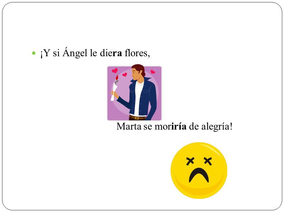 ¡Y si Ángel le diera flores, Marta se moriría de alegría!