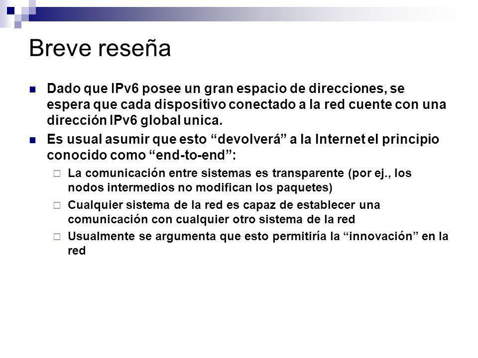 Breve reseña Dado que IPv6 posee un gran espacio de direcciones, se espera que cada dispositivo conectado a la red cuente con una dirección IPv6 globa