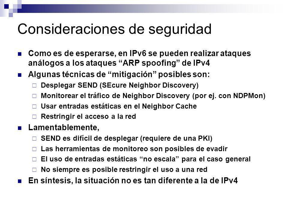 Consideraciones de seguridad Como es de esperarse, en IPv6 se pueden realizar ataques análogos a los ataques ARP spoofing de IPv4 Algunas técnicas de