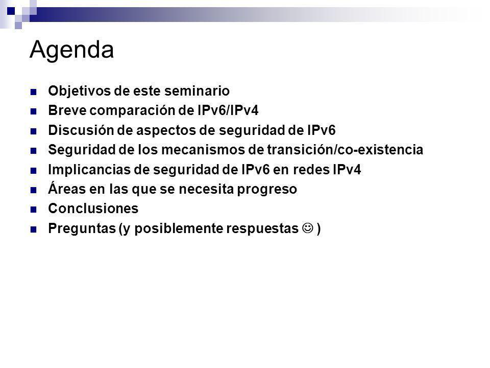 Objetivos de este seminario Proveer un análisis objetivo de las implicancias de seguridad generales de IPv6 Identificar y analizar algunos aspectos que deben ser considerados a la hora de desplegar IPv6 Identificar y analizar las implicancias de seguridad de IPv6 en redes IPv4 Identificar áreas en las que se requiere más trabajo Obtener algunas conclusiones respecto a la seguridad en IPv6