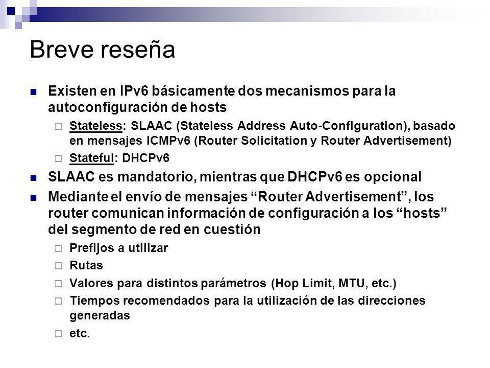 Breve reseña Existen en IPv6 básicamente dos mecanismos para la autoconfiguración de hosts Stateless: SLAAC (Stateless Address Auto-Configuration), ba