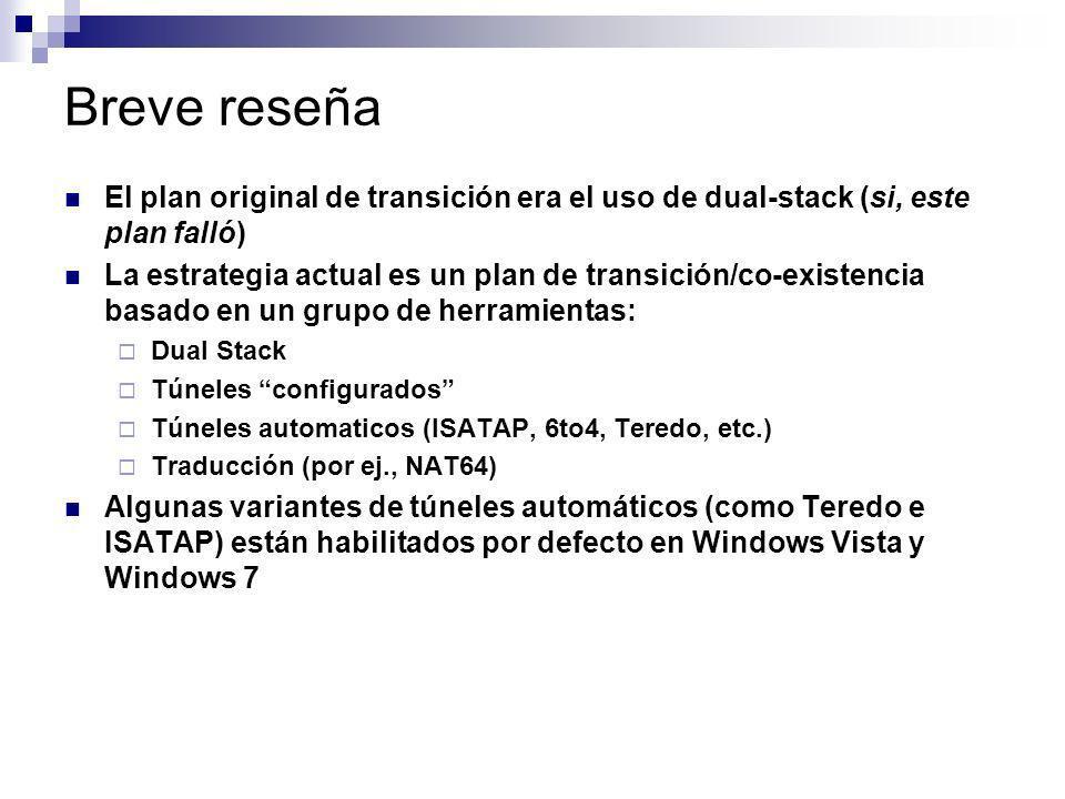 Breve reseña El plan original de transición era el uso de dual-stack (si, este plan falló) La estrategia actual es un plan de transición/co-existencia