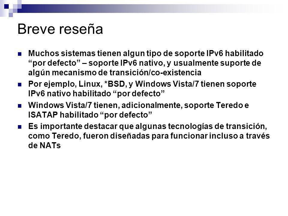 Breve reseña Muchos sistemas tienen algun tipo de soporte IPv6 habilitado por defecto – soporte IPv6 nativo, y usualmente suporte de algún mecanismo d