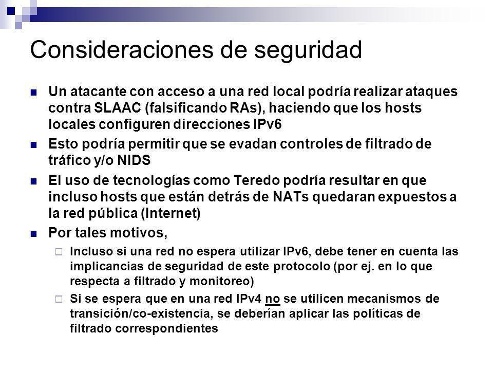 Consideraciones de seguridad Un atacante con acceso a una red local podría realizar ataques contra SLAAC (falsificando RAs), haciendo que los hosts lo