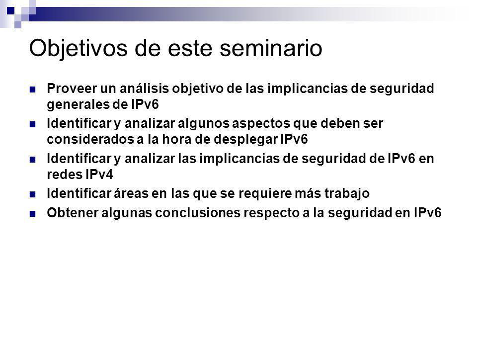 Objetivos de este seminario Proveer un análisis objetivo de las implicancias de seguridad generales de IPv6 Identificar y analizar algunos aspectos qu