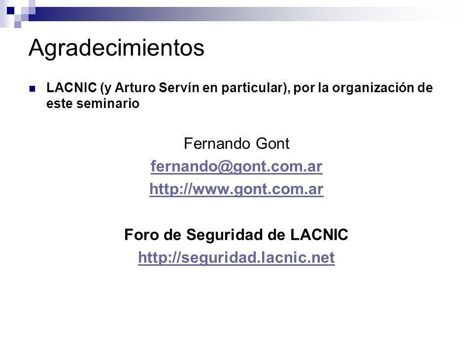 Agradecimientos LACNIC (y Arturo Servín en particular), por la organización de este seminario Fernando Gont fernando@gont.com.ar http://www.gont.com.a