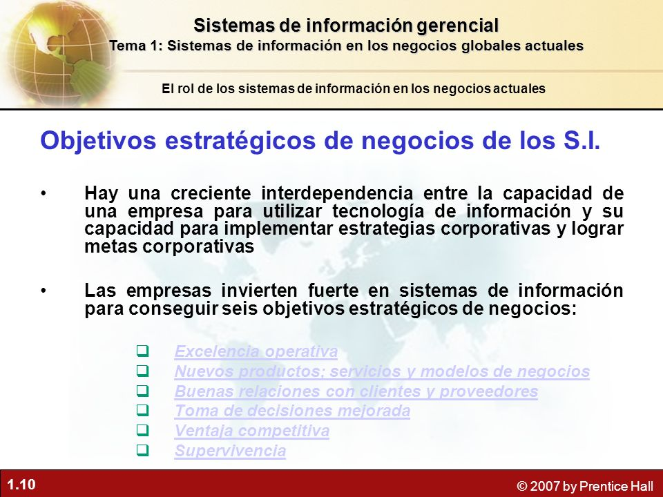 1.10 © 2007 by Prentice Hall Objetivos estratégicos de negocios de los S.I. Hay una creciente interdependencia entre la capacidad de una empresa para